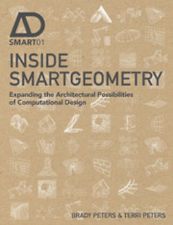 Peters, Brady - Inside Smartgeometry: Expanding the Architectural Possibilities of Computational Design, ebook