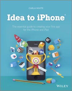 White, Carla - Idea to iPhone: The essential guide to creating your first app for the iPhone and iPad, ebook