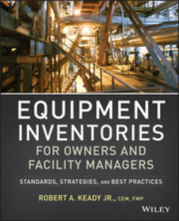 Keady, R. A. - Equipment Inventories for Owners and Facility Managers: Standards, Strategies and Best Practices, ebook