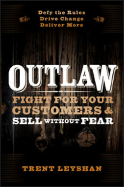 Leyshan, Trent - Outlaw: Fight for Your Customers and Sell Without Fear, e-bok