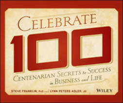 Franklin, Steve - Celebrate 100: Centenarian Secrets to Success in Business and Life, ebook