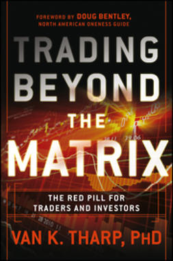 Tharp, Van - Trading Beyond the Matrix: The Red Pill for Traders and Investors, ebook