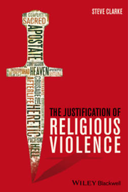 Clarke, Steve - The Justification of Religious Violence, ebook
