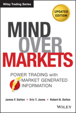 Dalton, James F. - Mind Over Markets: Power Trading with Market Generated Information, Updated Edition, ebook