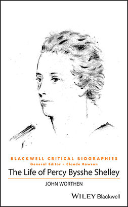 Worthen, John - The Life of Percy Bysshe Shelley: A Critical Biography, ebook