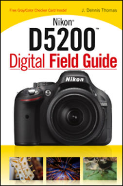 Thomas, J. Dennis - Nikon D5200 Digital Field Guide, ebook