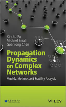 Chen, Guanrong - Propagation Dynamics on Complex Networks: Models, Methods and Stability Analysis, ebook