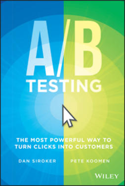 Koomen, Pete - A/B Testing: The Most Powerful Way to Turn Clicks Into Customers, ebook