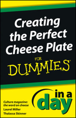 Miller, Laurel - Creating the Perfect Cheese Plate In a Day For Dummies, ebook