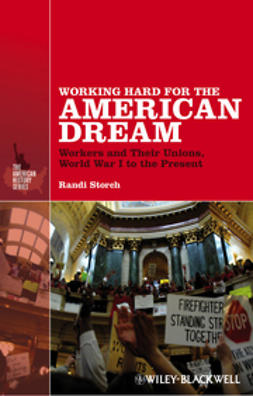 Storch, Randi - Working Hard for the American Dream: Workers and Their Unions, World War I to the Present, ebook