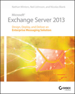 Blank, Nicolas - Microsoft Exchange Server 2013: Design, Deploy and Deliver an Enterprise Messaging Solution, ebook