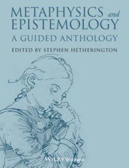 Hetherington, Stephen - Metaphysics and Epistemology: A Guided Anthology, e-bok