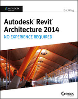 Wing, Eric - Autodesk Revit Architecture 2014: No Experience Required Autodesk Official Press, e-bok