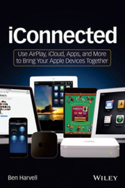 Harvell, Ben - iConnected: Use AirPlay, iCloud, Apps, and More to Bring Your Apple Devices Together, ebook