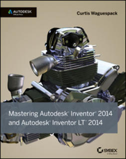 Waguespack, Curtis - Mastering Autodesk Inventor 2014: Autodesk Official Press, ebook