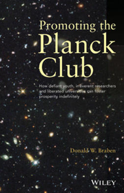 Braben, Donald W. - Promoting the Planck Club: How Defiant Youth, Irreverent Researchers and Liberated Universities Can Foster Prosperity Indefinitely, ebook