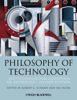 Scharff, Robert C. - Philosophy of Technology: The Technological Condition: An Anthology, e-kirja