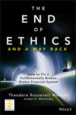 Malloch, Theodore Roosevelt - The End of Ethics and A Way Back: How To Fix A Fundamentally Broken Global Financial System, ebook