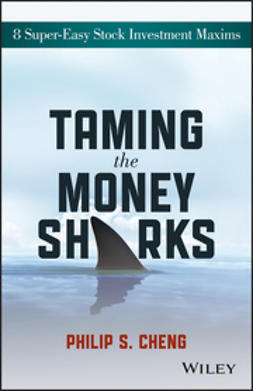 Cheng, Philip Shu-Ying - Taming the Money Sharks: 8 Super-Easy Stock Investment Maxims, e-bok