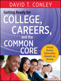 Conley, David T. - Getting Ready for College, Careers, and the Common Core: What Every Educator Needs to Know, e-bok