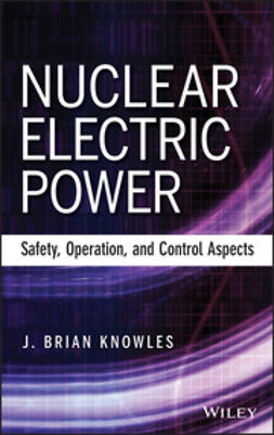 Knowles, J. Brian - Nuclear Electric Power: Safety, Operation, and Control Aspects, ebook