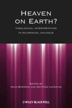 Boersma, Hans - Heaven on Earth: Theological Interpretation in Ecumenical Dialogue, ebook