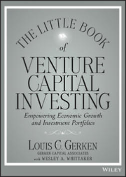 Gerken, Louis C. - The Little Book of Venture Capital Investing: Empowering Economic Growth and Investment Portfolios, e-kirja
