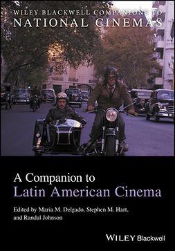 Delgado, Maria M. - A Companion to Latin American Cinema, e-kirja
