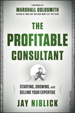 Niblick, Jay - The Profitable Consultant: Starting, Growing, and Selling Your Expertise, ebook