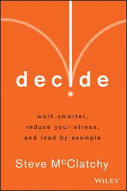 McClatchy, Steve - Decide: Work Smarter, Reduce Your Stress, and Lead by Example, ebook