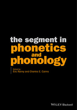 Cairns, Charles E. - The Segment in Phonetics and Phonology, e-kirja