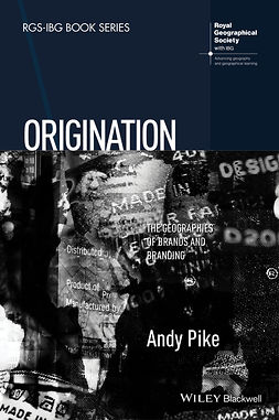 Pike, Andy - Origination: The Geographies of Brands and Branding, ebook