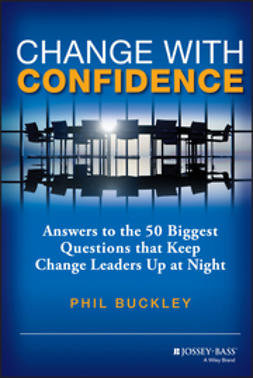 Buckley, Phil - Change with Confidence: Answers to the 50 Biggest Questions that Keep Change Leaders Up at Night, ebook