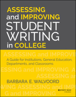 Walvoord, Barbara E. - Assessing and Improving Student Writing in College: A Guide for Institutions, General Education, Departments, and Classrooms, ebook