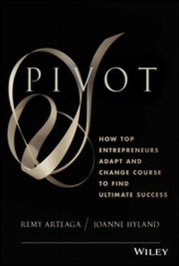 Arteaga, Remy - Pivot: How Top Entrepreneurs Adapt and Change Course to Find Ultimate Success, ebook