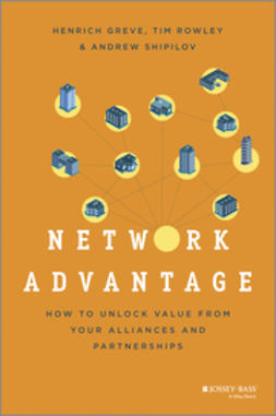 Greve, Henrich - Network Advantage: How to Unlock Value From Your Alliances and Partnerships, ebook