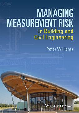 Williams, Peter - Managing Measurement Risk in Building and Civil Engineering, ebook