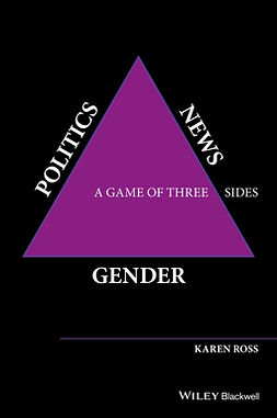 Ross, Karen - Gender, Politics, News: A Game of Three Sides, ebook