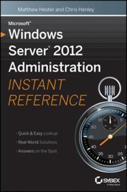 Hester, Matthew - Microsoft Windows Server 2012 Administration Instant Reference, e-kirja