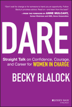 Blalock, Becky - Dare: Straight Talk on Confidence, Courage, and Career for Women in Charge, ebook