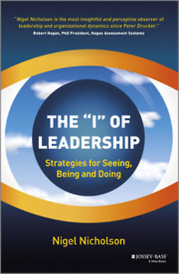 Nicholson, Nigel - The I of Leadership: Strategies for Seeing, Being and Doing, e-bok