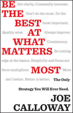 Calloway, Joe - Be the Best at What Matters Most: The Only Strategy You will Ever Need, e-bok
