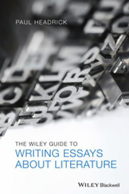 Headrick, Paul - The Wiley Guide to Writing Essays About Literature, e-kirja