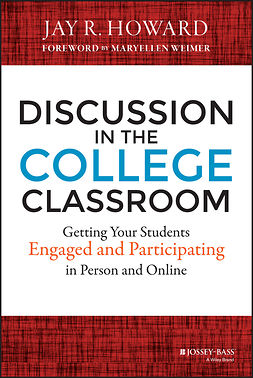 Howard, Jay R. - Discussion in the College Classroom: Getting Your Students Engaged and Participating in Person and Online, e-kirja