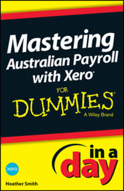 Smith, Heather - Mastering Australian Payroll with Xero In A Day For Dummies, ebook