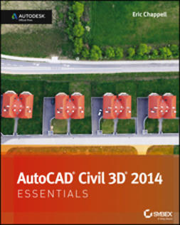 Chappell, Eric - AutoCAD Civil 3D 2014 Essentials: Autodesk Official Press, ebook