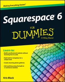 Black, Kris - Squarespace 6 For Dummies, ebook