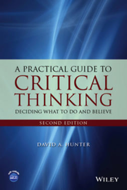 Hunter, David - A Practical Guide to Critical Thinking: Deciding What to Do and Believe, ebook