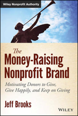 Brooks, Jeff - The Money-Raising Nonprofit Brand: Motivating Donors to Give, Give Happily, and Keep on Giving, e-kirja