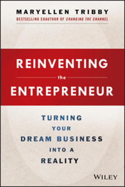 Tribby, MaryEllen - Reinventing the Entrepreneur: Turning Your Dream Business into a Reality, e-bok